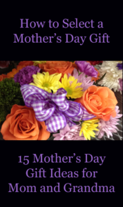 How to Select a Mother's Day Gift: 15 Mothers Day Gift Ideas